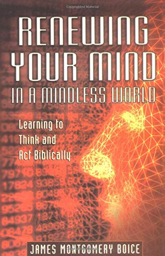 9780825420719: Renewing Your Mind in a Mindless World: Learning to Think and Act Biblically