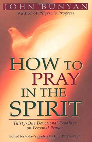 How to Pray in the Spirit: Thirty-One: John Bunyan; Editor-L.