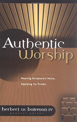 9780825420924: Authentic Worship: Hearing Scripture's Voice, Applying Its Truths