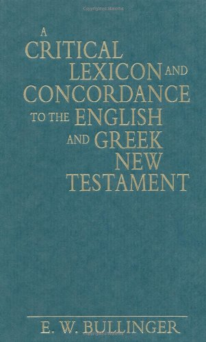 A Critical Lexicon and Concordance to the: Bullinger, E. W.