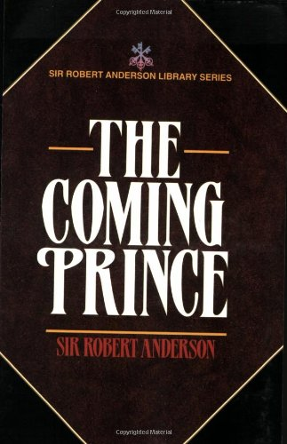 9780825421150: The Coming Prince (Sir Robert Anderson Library Series)