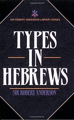 9780825421297: Types in Hebrews (Sir Robert Anderson Library Series)