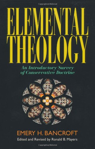 9780825421525: Elemental Theology: An Introductory Survey of Conservative Doctrine