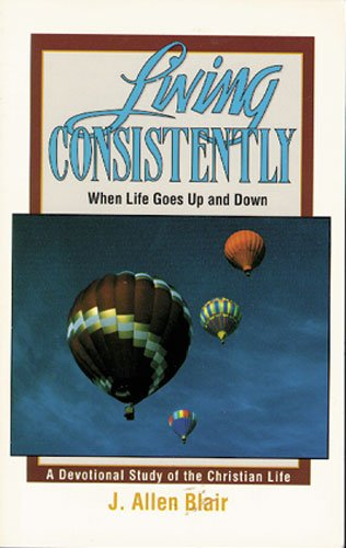 Living Consistently, When Life Goes up and: Blair, J. Allen
