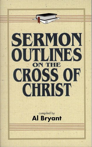Sermon Outlines on the Cross of Christ: Bryant, Al
