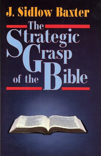 9780825421983: The Strategic Grasp of the Bible: Studies in the Structural and Dispensational Characteristics of the Bible