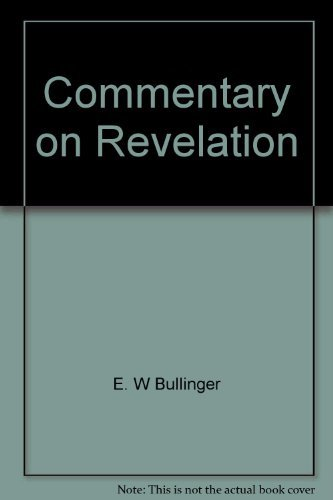Commentary on Revelation (0825422396) by E. W Bullinger