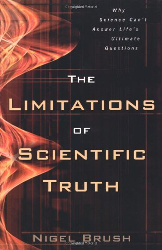 9780825422539: The Limitations of Scientific Truth: Why Science Can't Answer Life's Ultimate Questions