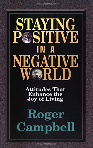 9780825423468: Staying Positive in a Negative World: Attitudes That Enhance the Joy of Living