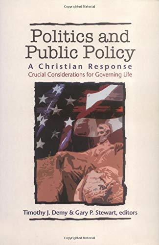 9780825423628: Politics & Public Policy: A Christian Response: Crucial Considerations for Governing Life (The Christian Response Series)