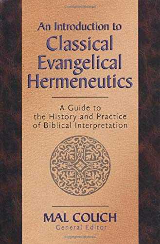 An Introduction to Classical Evangelical Hermeneutics: A Guide to the History and Practice of ...