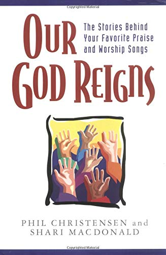 Our God Reigns (0825423694) by Christensen, Phil; MacDonald, Shari