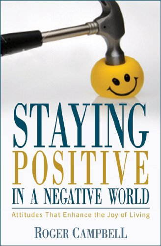 9780825424274: Staying Positive in a Negative World: Attitudes That Enhance the Joy of Living