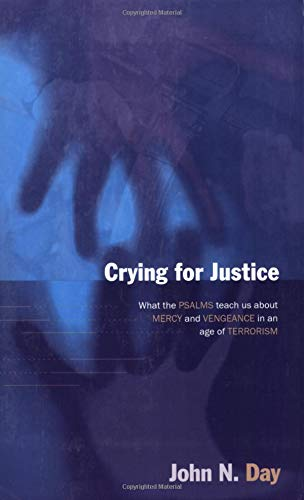 9780825424465: Crying for Justice: What the Psalms Teach Us About Mercy and Vengeance in an Age of Terrorism