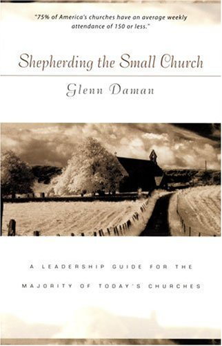 9780825424496: Shepherding the Small Church: A Leadership Guide for the Majority of Today's Churches