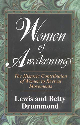 Women of Awakenings: The Historic Contribution of Women to Revival (0825424747) by Lewis A. Drummond; Betty Drummond