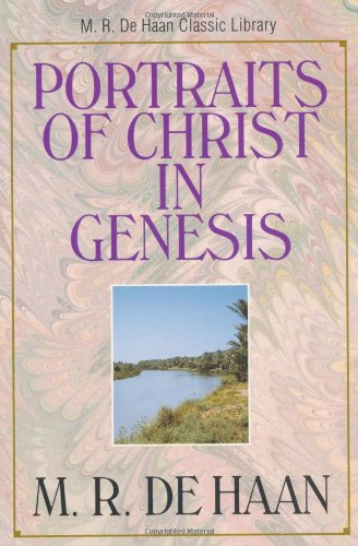 9780825424762: Portraits of Christ in Genesis, The (M.R. De Haan Classic Library)