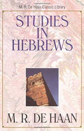 9780825424793: Studies in Hebrews (M. R. Dehaan Classic Library)