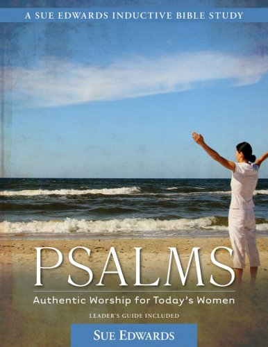 Psalms: Authentic Worship for Today's Women (A Sue Edwards Inductive Bible Study) (9780825425448) by Edwards, Sue