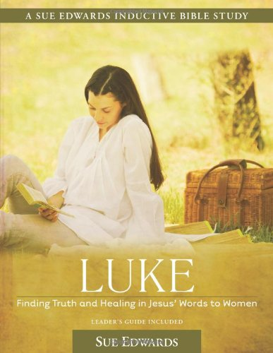 Luke: Finding Truth and Healing in Jesus' Words to Women (A Sue Edwards Inductive Bible Study) (082542545X) by Edwards, Sue