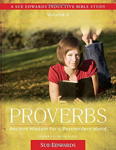 Proverbs: Ancient Wisdom for a Postmodern World (A Sue Edwards Inductive Bible Study) (0825425484) by Edwards, Sue