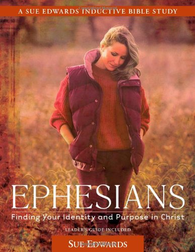 Ephesians: Finding Your Identity and Purpose in Christ (A Sue Edwards Inductive Bible Study) (0825425492) by Edwards, Sue