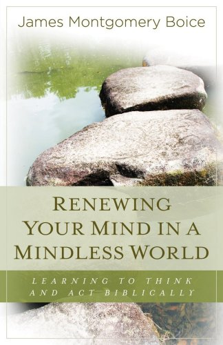 9780825425721: Renewing Your Mind in a Mindless World: Learning to Think and Act Biblically