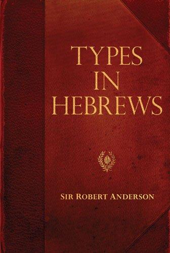 9780825425776: Types in Hebrews (Sir Robert Anderson Library Series)