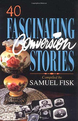 9780825426391: 40 Fascinating Conversion Stories