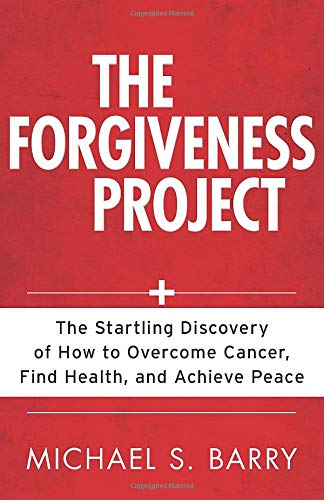 9780825426568: The Forgiveness Project: The Startling Discovery of How to Overcome Cancer, Find Health, and Achieve Peace