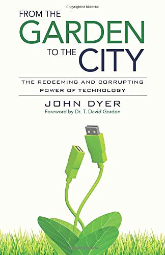 9780825426681: From the Garden to the City: The Redeeming and Corrupting Power of Technology