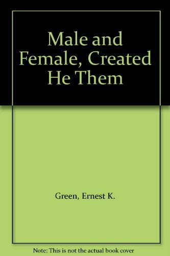 Male and Female, Created He Them: Ernest K. Green
