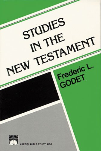 Studies in the New Testament: Godet, Frederic