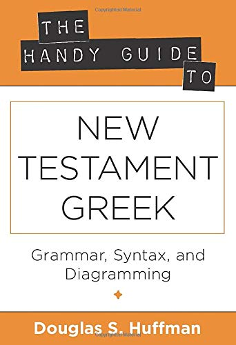 9780825427435: The Handy Guide to New Testament Greek: Grammer, Syntax, and Diagramming