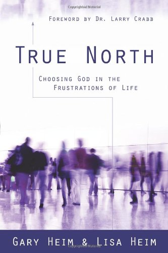 True North : Choosing God in the Frustrations of Life 9780825427510 Every day we face some kind of frustration: flat tires, flooded basements, wounding words, a broken body, a troubled marriage―trouble co