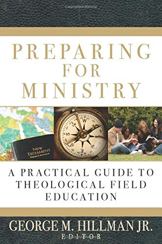 9780825427572: Preparing for Ministry: A Practical Guide to Theological Field Education