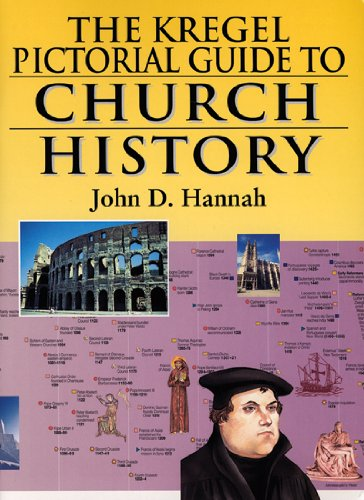 The Kregel Pictorial Guide to Church History: Hannah, John D.