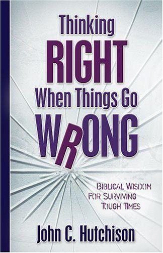 9780825428104: Thinking Right When Things Go Wrong: Biblical Wisdom for Surviving Tough Times