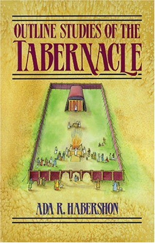 Outline Studies of the Tabernacle: Its Sacrifices, Services, and Priesthood (0825428203) by Ada R. Habershon