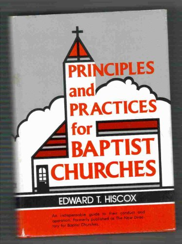 9780825428401: Principles and practices for Baptist churches