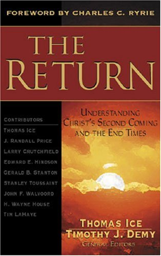 The Return: Understanding Christ's Second Coming and: Thomas Ice, Timothy