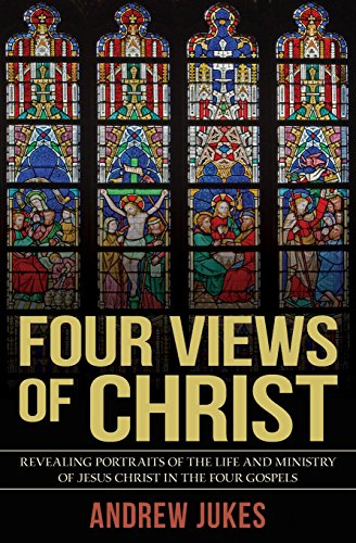 Four Views of Christ: The Characteristic Differences: Jukes, Andrew
