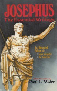 Josephus, the Essential Writings: A Condensation of: Josephus, Flavius, Maier,