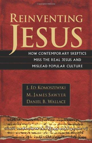 Reinventing Jesus : How Contemporary Skeptics Miss: M. James Sawyer;
