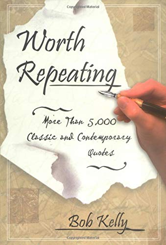 9780825429859: Worth Repeating: More Than 5,000 Classic and Contemporary Quotes