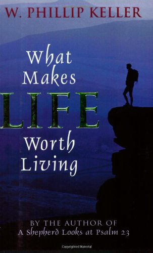 What Makes Life Worth Living (0825429889) by Keller, W. Phillip