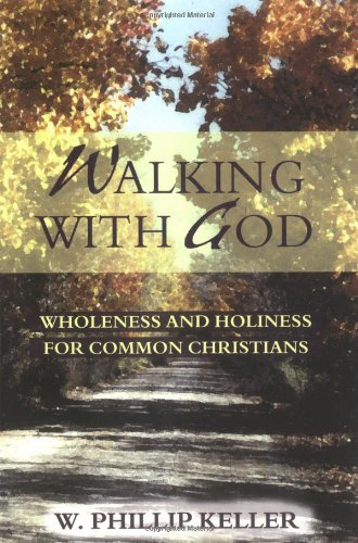 9780825429903: Walking with God: Wholeness and Holiness for Common Christians