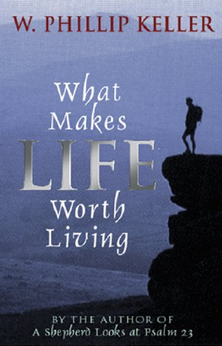 What Makes Life Worth Living (0825429927) by Keller, Phillip W.
