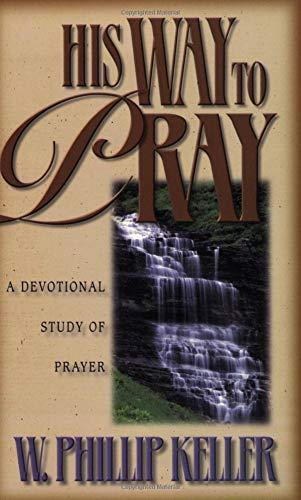 His Way to Pray: A Devotional Study: W. Phillip Keller