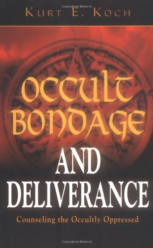 Occult Bondage and Deliverance: Counseling the Occultly: Koch, Kurt E.